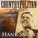 Countrypolitan Classics - Hank Snow thumbnail
