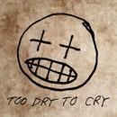 Too Dry To Cry (Single) thumbnail