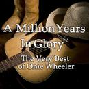 A Million Years In Glory: The Very Best On Onie Wheeler thumbnail