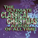 The Ultimate Classical Christmas Album Of All Time thumbnail