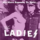 Six More Reasons To Hate The Ladies thumbnail