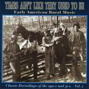 Times Ain't Like They Used To Be: Early American Rural Music, Vol. 2 thumbnail