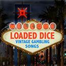 Loaded Dice - Vintage Gambling Songs thumbnail
