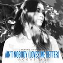 Ain't Nobody (Loves Me Better) (Acoustic) thumbnail