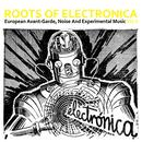 Roots Of Electronica Vol. 3, European Avant-Garde, Noise And Experimental Music thumbnail