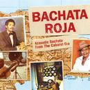 Bachata Roja: Acoustic Bachata From The Cabaret Era thumbnail