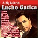 Lucho Gatica - 15 Big Boleros thumbnail