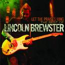 Let the Praises Ring : The Best of Lincoln Brewster thumbnail
