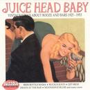 Juice Head Baby (Vintage Songs About Bars & Booze 1925-1953) thumbnail