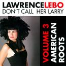 Don't Call Her Larry: Vol.3 American Roots thumbnail
