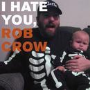 I Hate You, Rob Crow thumbnail