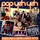 Pop Yeh Yeh: Psychedelic Rock From Singapore And Malaysia 1964-1970 thumbnail