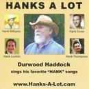Hanks A Lot: Durwood Haddock Sings His Favorite ''hank'' Songs thumbnail
