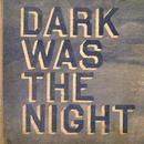 Dark Was The Night thumbnail
