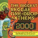 The Biggest Reggae One-Drop Anthems 2008 thumbnail