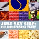 Just Say Sire: The Sire Records Story thumbnail