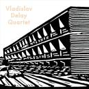 Vladislav Delay Quartet thumbnail