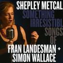 Something Irresistible: Songs Of Fran Landesman + Simon Wallace thumbnail