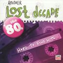 Another Lost Decade: The '80s: Hard To Find Hits thumbnail
