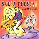 Salsa Fresca: Dance Hits Of The 90's thumbnail